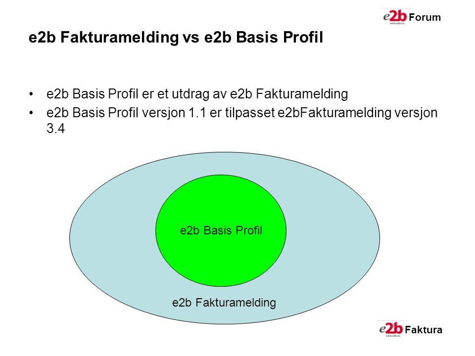 Faktura Forum e2b Fakturamelding vs e2b Basis Profil e2b Basis Profil er et utdrag av e2b Fakturamelding e2b Basis Profil versjon 1.1 er tilpasset e2bFakturamelding versjon 3.4 e2b Fakturamelding e2b Basis Profil