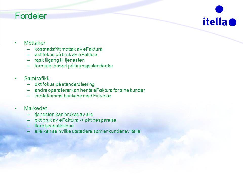 Fordeler Mottaker –kostnadsfritt mottak av eFaktura –økt fokus på bruk av eFaktura –rask tilgang til tjenesten –formater basert på bransjestandarder Samtrafikk –økt fokus på standardisering –andre operatører kan hente eFaktura for sine kunder –imøtekomme bankene med Finvoice Markedet –tjenesten kan brukes av alle –økt bruk av eFaktura -> økt besparelse –flere tjenestetilbud –alle kan se hvilke utstedere som er kunder av Itella