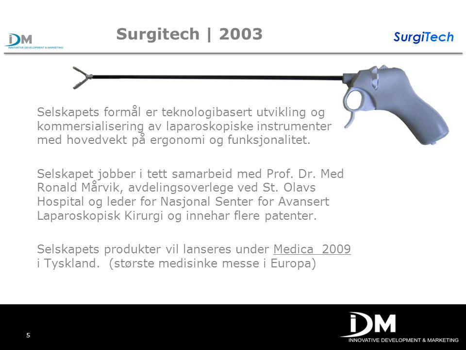 5 Surgitech | 2003 Selskapets formål er teknologibasert utvikling og kommersialisering av laparoskopiske instrumenter med hovedvekt på ergonomi og fun