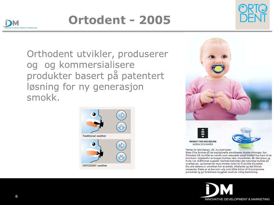 6 Ortodent - 2005 Orthodent utvikler, produserer og og kommersialisere produkter basert på patentert løsning for ny generasjon smokk.