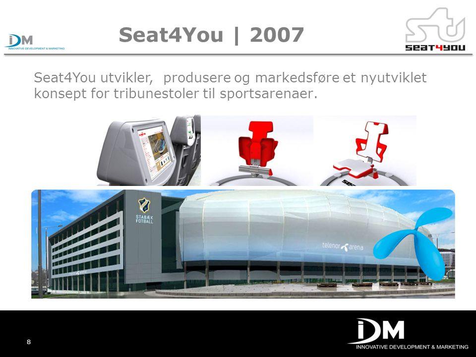 8 Seat4You | 2007 Seat4You utvikler, produsere og markedsføre et nyutviklet konsept for tribunestoler til sportsarenaer.