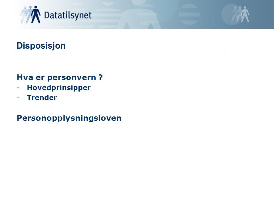 Disposisjon Hva er personvern ? -Hovedprinsipper -Trender Personopplysningsloven