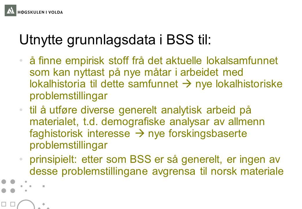 Utnytte grunnlagsdata i BSS til: å finne empirisk stoff frå det aktuelle lokalsamfunnet som kan nyttast på nye måtar i arbeidet med lokalhistoria til