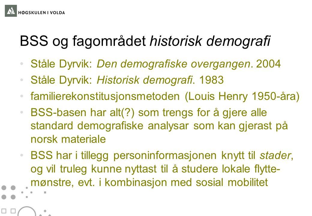 BSS og fagområdet historisk demografi Ståle Dyrvik: Den demografiske overgangen. 2004 Ståle Dyrvik: Historisk demografi. 1983 familierekonstitusjonsme