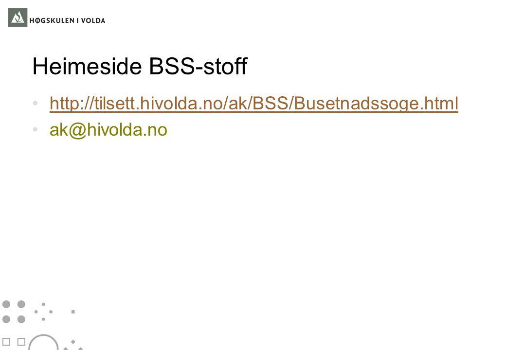 Heimeside BSS-stoff http://tilsett.hivolda.no/ak/BSS/Busetnadssoge.html ak@hivolda.no