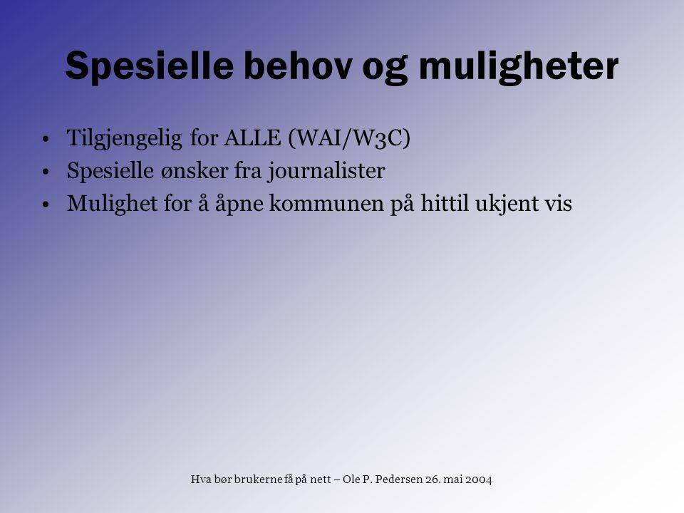 Spesielle behov og muligheter Tilgjengelig for ALLE (WAI/W3C) Spesielle ønsker fra journalister Mulighet for å åpne kommunen på hittil ukjent vis