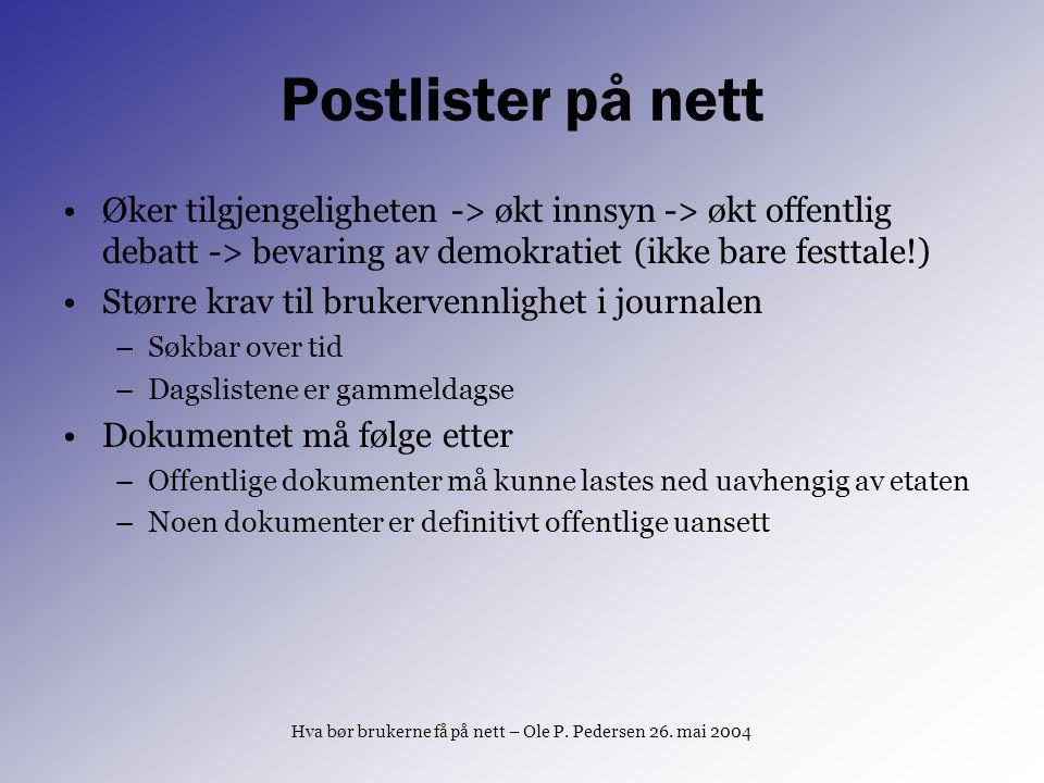 Postlister på nett Øker tilgjengeligheten -> økt innsyn -> økt offentlig debatt -> bevaring av demokratiet (ikke bare festtale!) Større krav til bruke