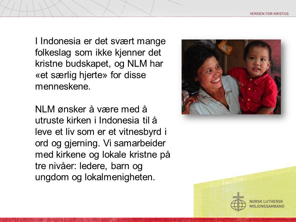 I Indonesia er det svært mange folkeslag som ikke kjenner det kristne budskapet, og NLM har «et særlig hjerte» for disse menneskene.