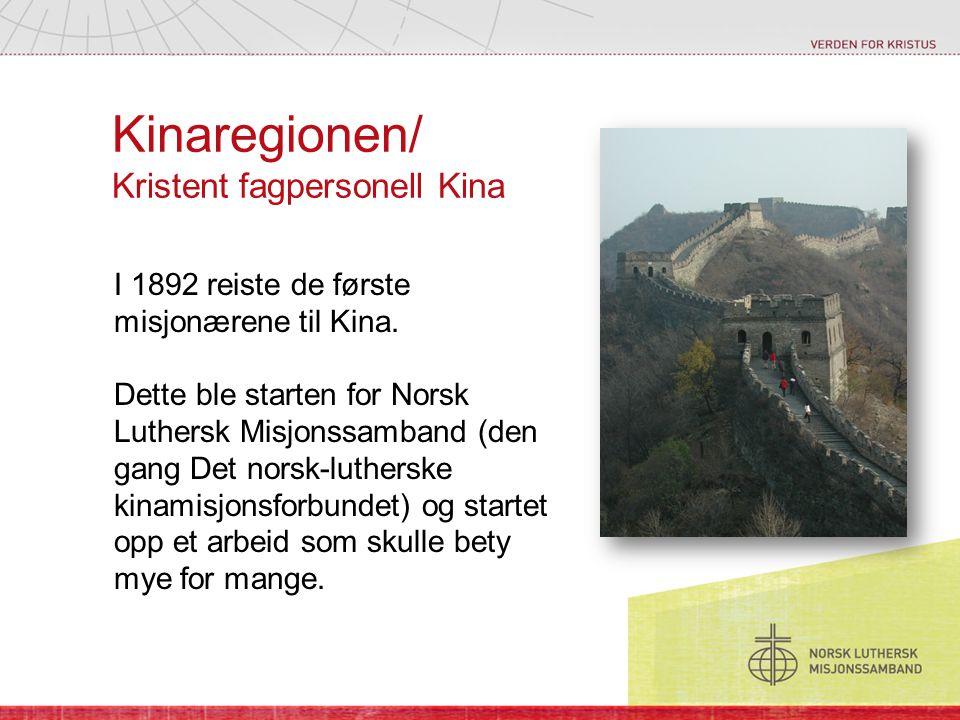 Kinaregionen/ Kristent fagpersonell Kina I 1892 reiste de første misjonærene til Kina. Dette ble starten for Norsk Luthersk Misjonssamband (den gang D