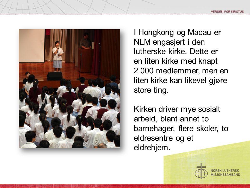 I Hongkong og Macau er NLM engasjert i den lutherske kirke. Dette er en liten kirke med knapt 2 000 medlemmer, men en liten kirke kan likevel gjøre st