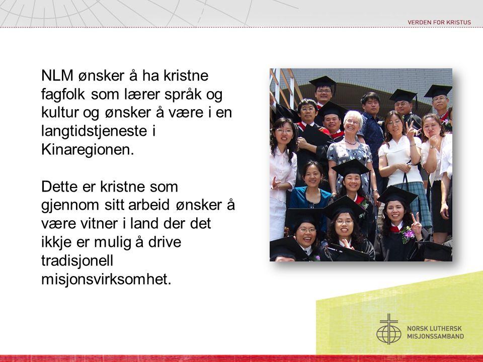 NLM ønsker å ha kristne fagfolk som lærer språk og kultur og ønsker å være i en langtidstjeneste i Kinaregionen. Dette er kristne som gjennom sitt arb