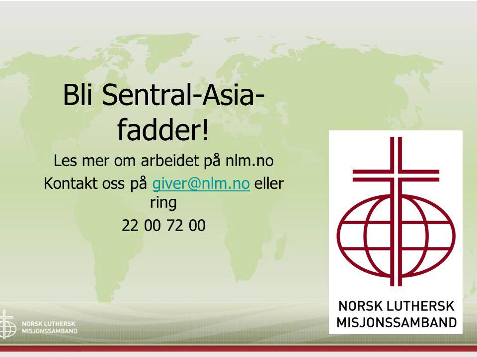 Bli Sentral-Asia- fadder! Les mer om arbeidet på nlm.no Kontakt oss på giver@nlm.no eller ringgiver@nlm.no 22 00 72 00