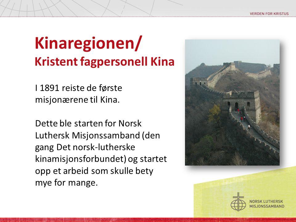 Kinaregionen/ Kristent fagpersonell Kina I 1891 reiste de første misjonærene til Kina.