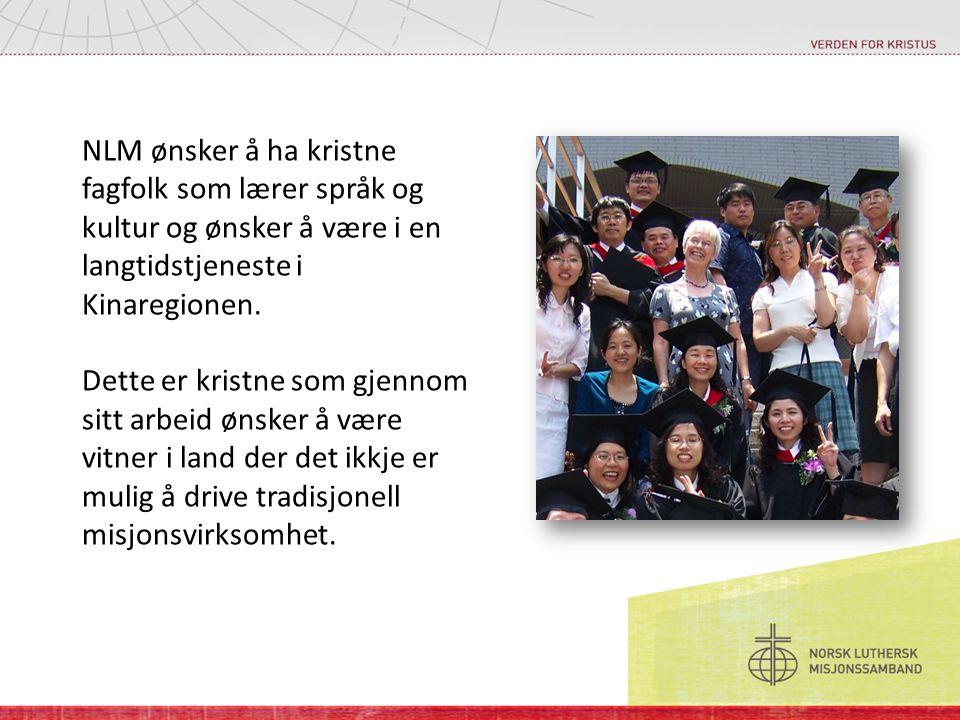 NLM ønsker å ha kristne fagfolk som lærer språk og kultur og ønsker å være i en langtidstjeneste i Kinaregionen.
