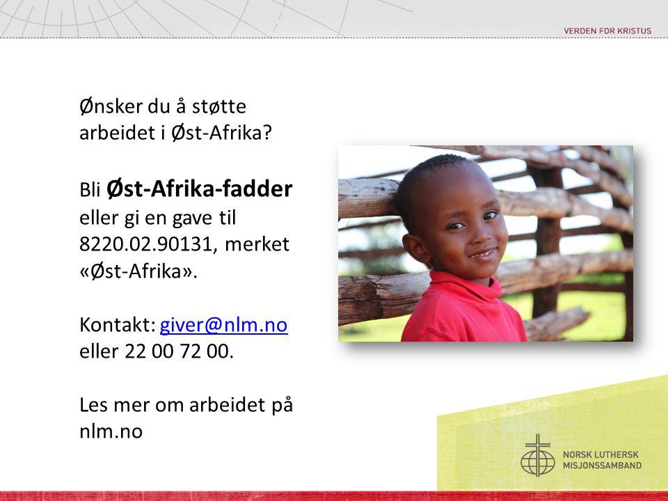 Ønsker du å støtte arbeidet i Øst-Afrika? Bli Øst-Afrika-fadder eller gi en gave til 8220.02.90131, merket «Øst-Afrika». Kontakt: giver@nlm.no eller 2