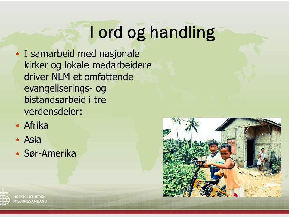 I ord og handling I samarbeid med nasjonale kirker og lokale medarbeidere driver NLM et omfattende evangeliserings- og bistandsarbeid i tre verdensdeler: Afrika Asia Sør-Amerika
