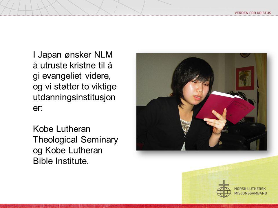 I Japan ønsker NLM å utruste kristne til å gi evangeliet videre, og vi støtter to viktige utdanningsinstitusjon er: Kobe Lutheran Theological Seminary