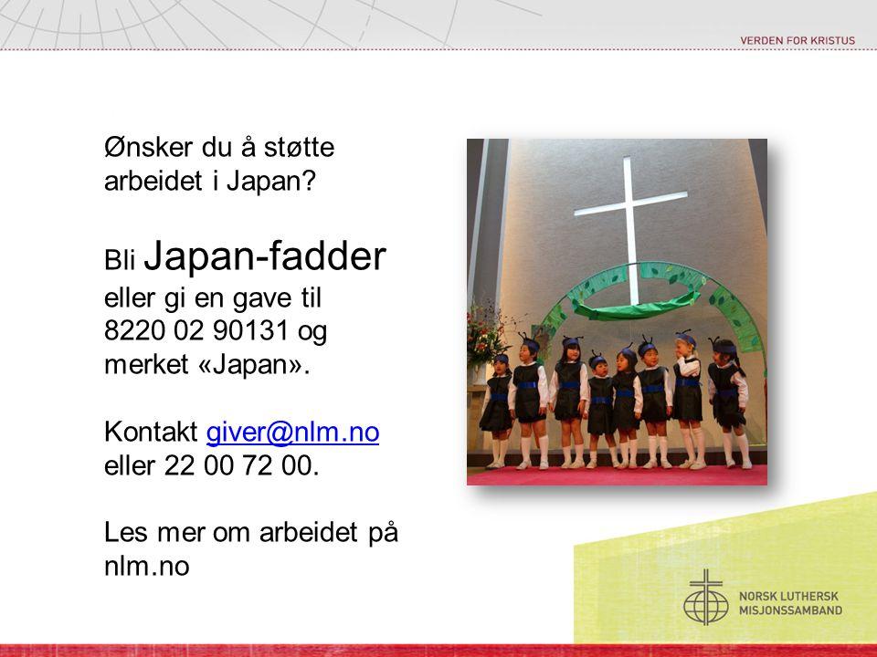 Ønsker du å støtte arbeidet i Japan? Bli Japan-fadder eller gi en gave til 8220 02 90131 og merket «Japan». Kontakt giver@nlm.no eller 22 00 72 00.giv