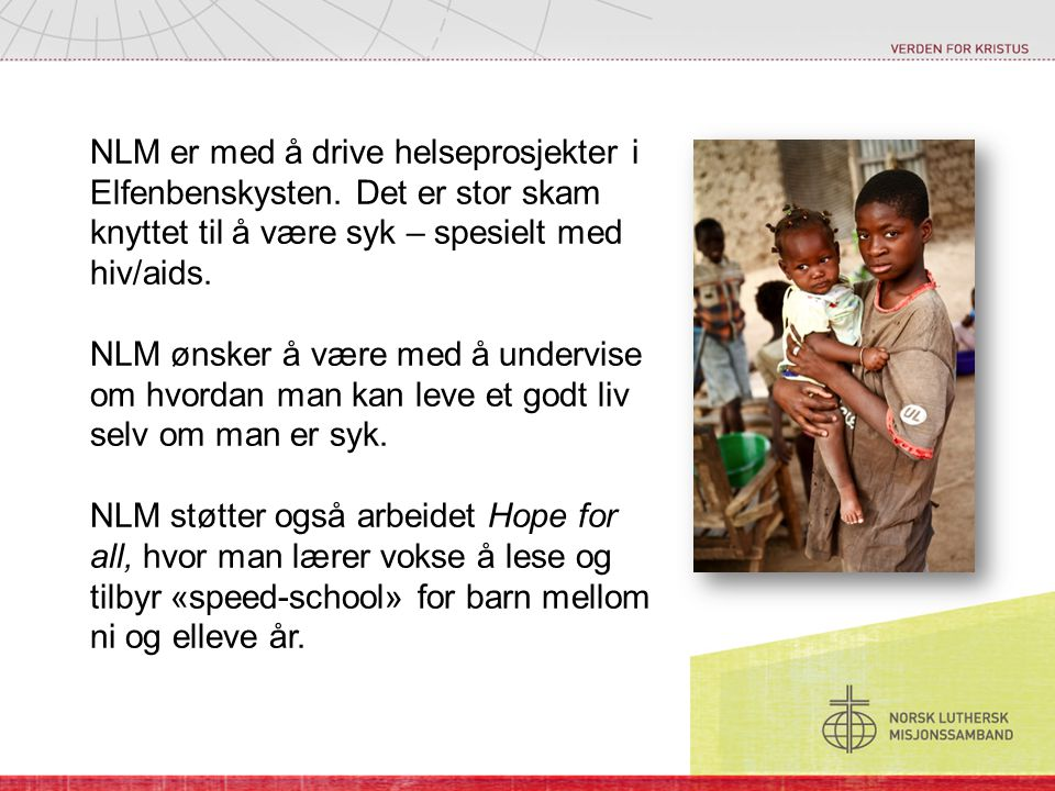 NLM er med å drive helseprosjekter i Elfenbenskysten. Det er stor skam knyttet til å være syk – spesielt med hiv/aids. NLM ønsker å være med å undervi