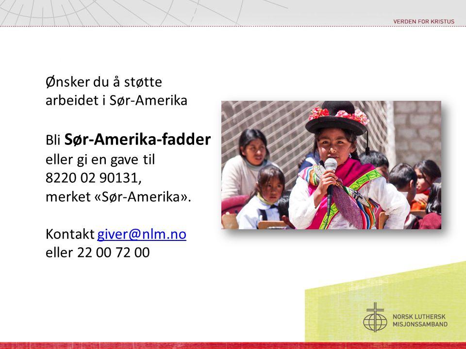 Ønsker du å støtte arbeidet i Sør-Amerika Bli Sør-Amerika-fadder eller gi en gave til 8220 02 90131, merket «Sør-Amerika». Kontakt giver@nlm.no eller