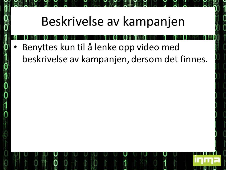 Beskrivelse av kampanjen Benyttes kun til å lenke opp video med beskrivelse av kampanjen, dersom det finnes.