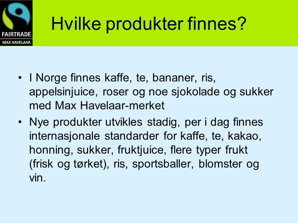 Hvilke produkter finnes? I Norge finnes kaffe, te, bananer, ris, appelsinjuice, roser og noe sjokolade og sukker med Max Havelaar-merket Nye produkter