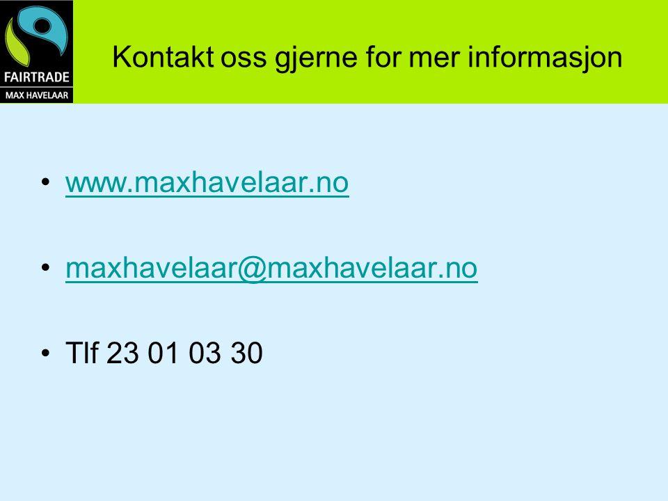Kontakt oss gjerne for mer informasjon www.maxhavelaar.no maxhavelaar@maxhavelaar.no Tlf 23 01 03 30