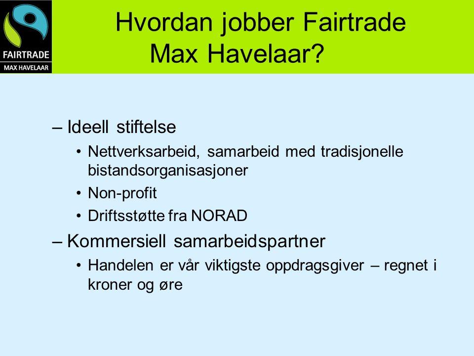 Hvordan jobber Fairtrade Max Havelaar? –Ideell stiftelse Nettverksarbeid, samarbeid med tradisjonelle bistandsorganisasjoner Non-profit Driftsstøtte f