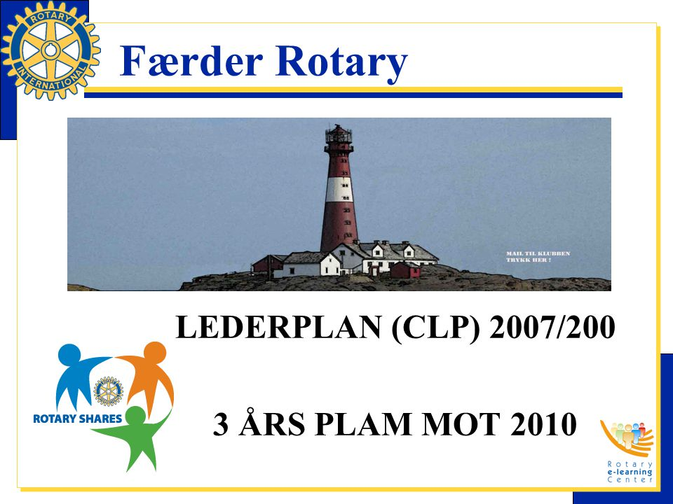 Færder Rotary LEDERPLAN (CLP) 2007/200 3 ÅRS PLAM MOT 2010