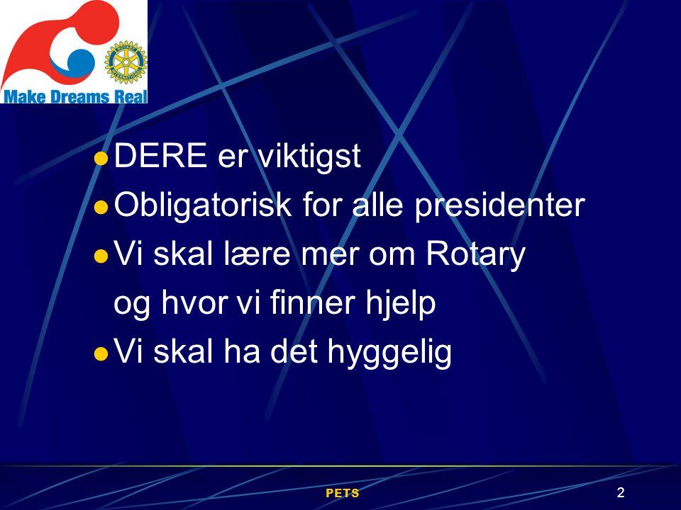 PETS 2 DERE er viktigst Obligatorisk for alle presidenter Vi skal lære mer om Rotary og hvor vi finner hjelp Vi skal ha det hyggelig