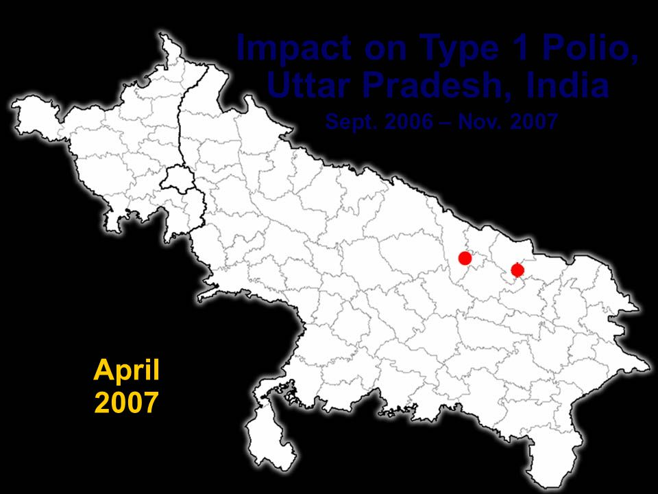 PETS 24 Impact on Type 1 Polio, Uttar Pradesh, India Sept. 2006 – Nov. 2007 March 2007