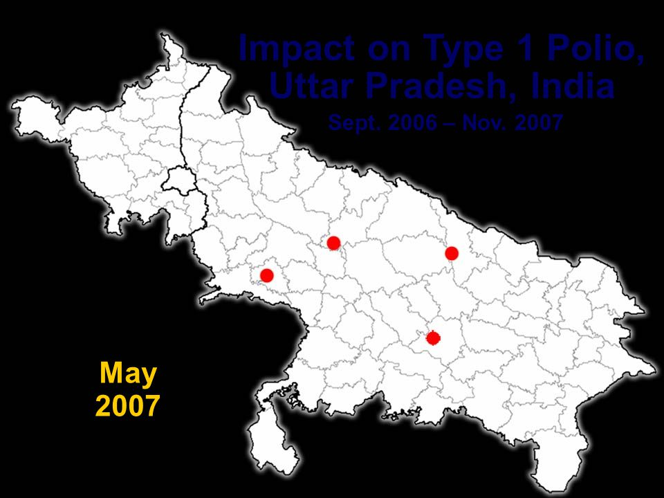 PETS 25 Impact on Type 1 Polio, Uttar Pradesh, India Sept. 2006 – Nov. 2007 April 2007