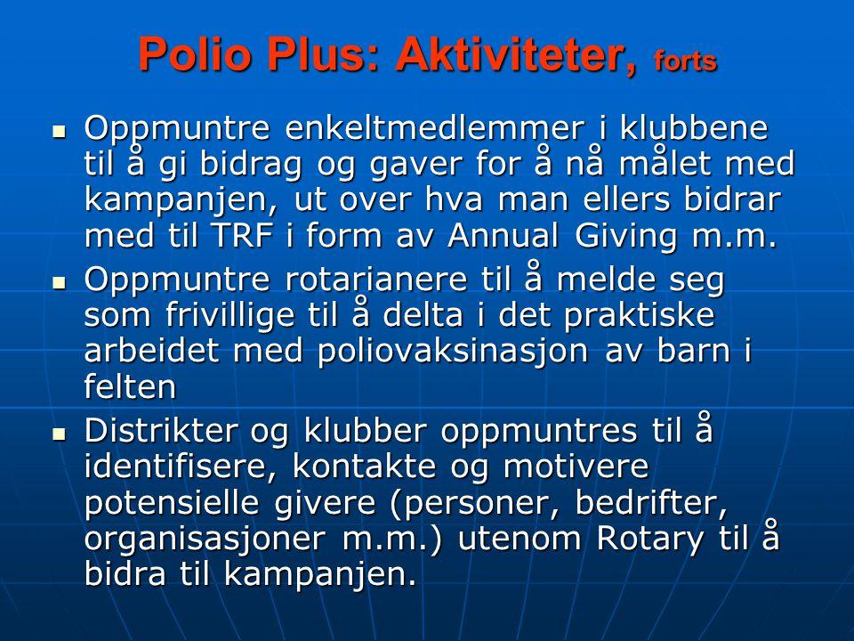 Polio Plus: Aktiviteter, forts Oppmuntre enkeltmedlemmer i klubbene til å gi bidrag og gaver for å nå målet med kampanjen, ut over hva man ellers bidrar med til TRF i form av Annual Giving m.m.