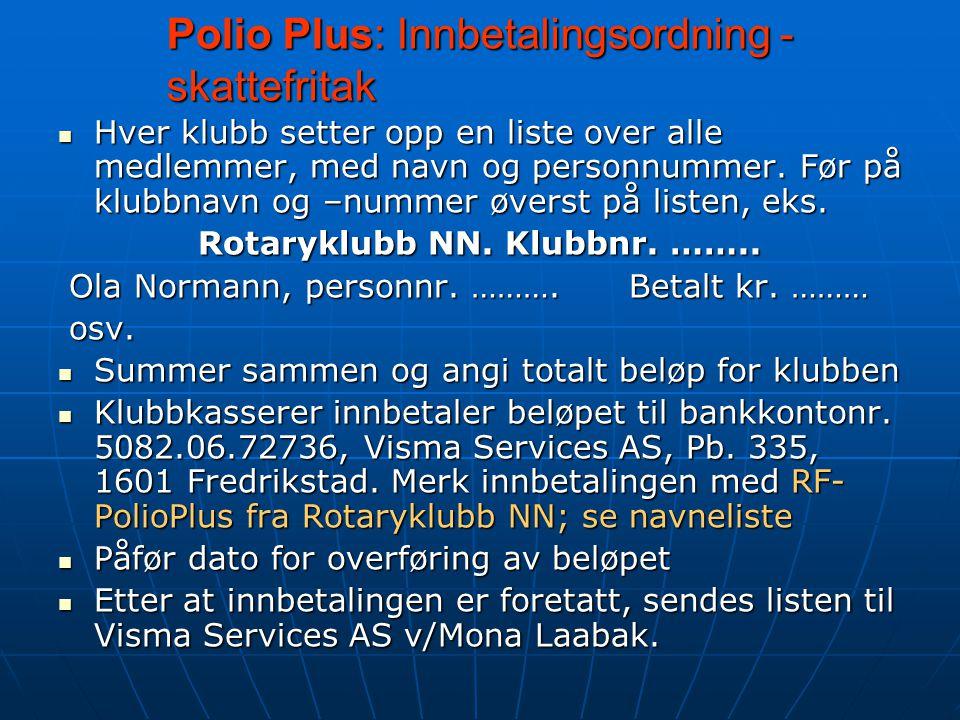 Polio Plus: Innbetalingsordning - skattefritak Hver klubb setter opp en liste over alle medlemmer, med navn og personnummer.