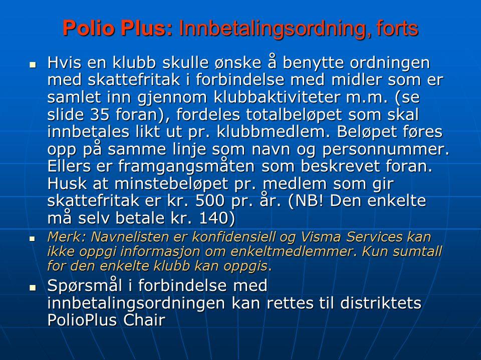 Polio Plus: Innbetalingsordning, forts Hvis en klubb skulle ønske å benytte ordningen med skattefritak i forbindelse med midler som er samlet inn gjennom klubbaktiviteter m.m.