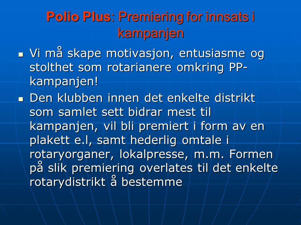 Polio Plus: Premiering for innsats i kampanjen Vi må skape motivasjon, entusiasme og stolthet som rotarianere omkring PP- kampanjen.