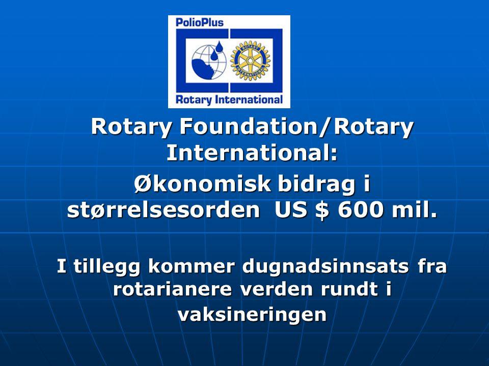 Rotary Foundation/Rotary International: Økonomisk bidrag i størrelsesorden US $ 600 mil.
