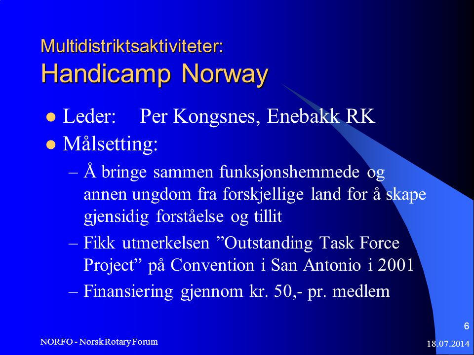 18.07.2014 NORFO - Norsk Rotary Forum 17 Organisering av aktivitetene NORFO peker ut leder for hver multidistriktsaktivitet.