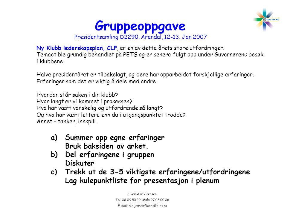 Svein-Eirik Jensen Tel: 38 09 50 29, Mob: 97 08 00 36 E-mail: s.e.jensen@consilio-as.no Gruppeoppgave Presidentsamling D2290, Arendal, 12-13.