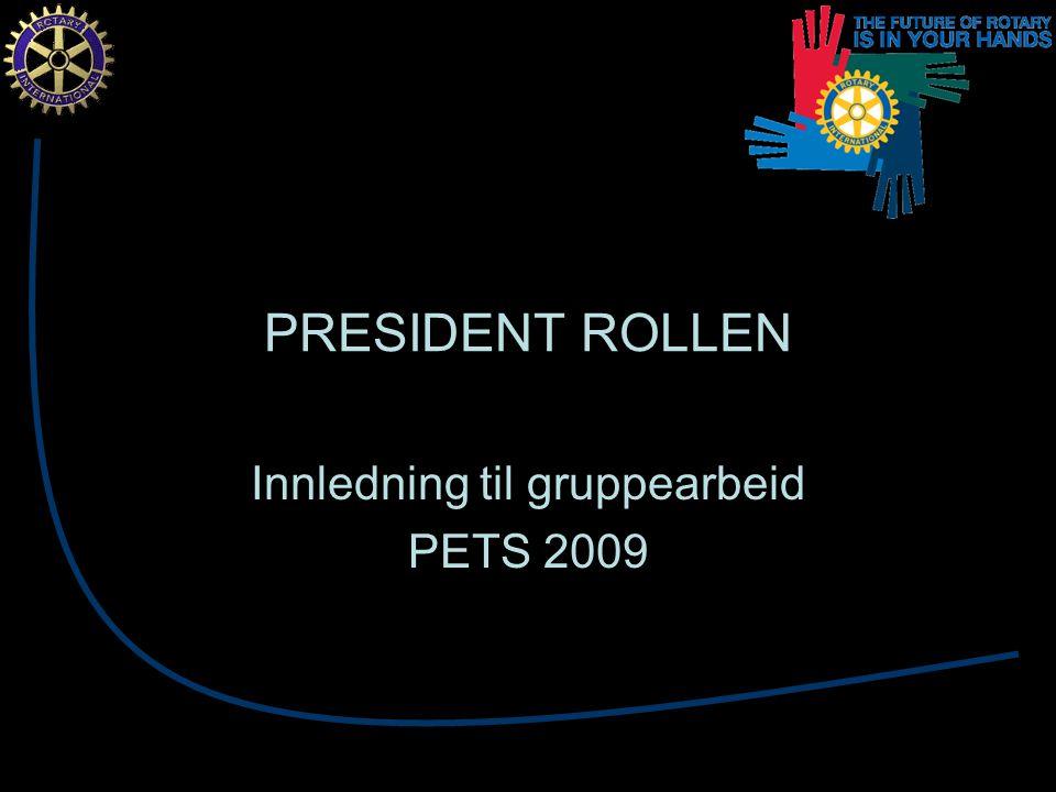 PRESIDENT ROLLEN Innledning til gruppearbeid PETS 2009