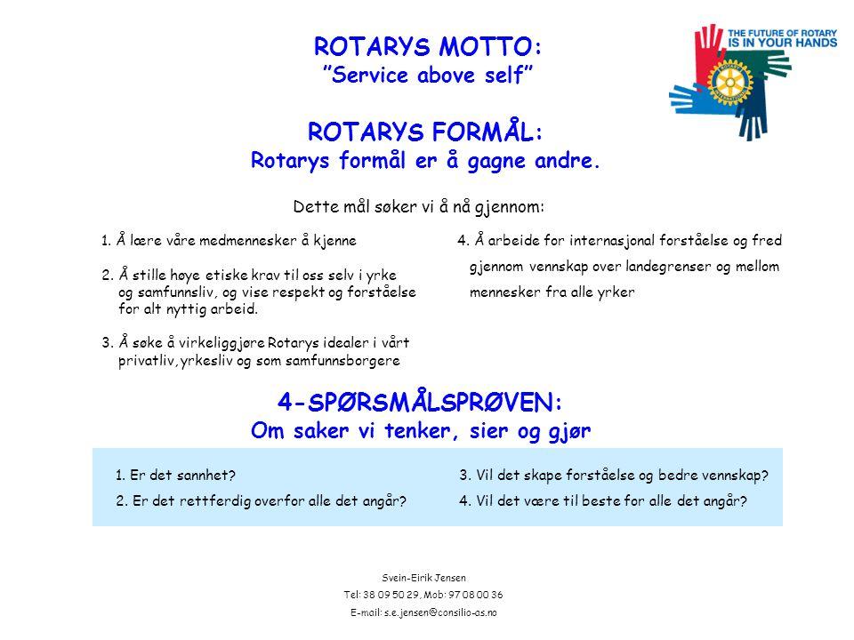 Svein-Eirik Jensen Tel: 38 09 50 29, Mob: 97 08 00 36 E-mail: s.e.jensen@consilio-as.no ROTARYS MOTTO: Service above self ROTARYS FORMÅL: Rotarys formål er å gagne andre.