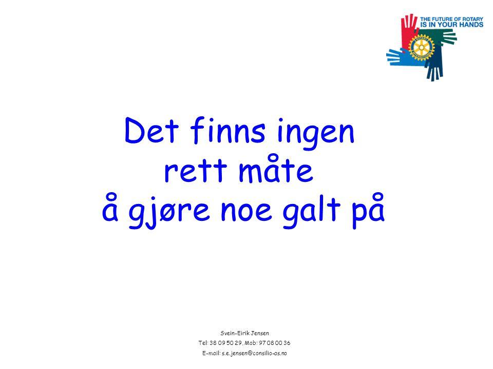 Svein-Eirik Jensen Tel: 38 09 50 29, Mob: 97 08 00 36 E-mail: s.e.jensen@consilio-as.no Det finns ingen rett måte å gjøre noe galt på