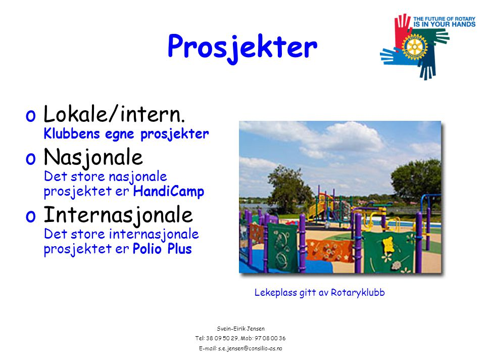 Svein-Eirik Jensen Tel: 38 09 50 29, Mob: 97 08 00 36 E-mail: s.e.jensen@consilio-as.no Prosjekter oLokale/intern.