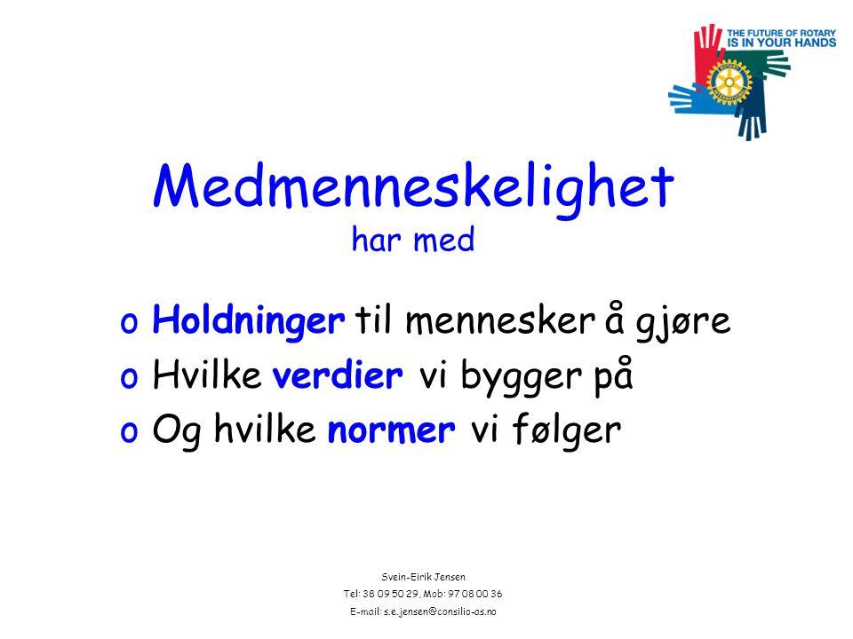 Svein-Eirik Jensen Tel: 38 09 50 29, Mob: 97 08 00 36 E-mail: s.e.jensen@consilio-as.no Medmenneskelighet har med oHoldninger til mennesker å gjøre oHvilke verdier vi bygger på oOg hvilke normer vi følger