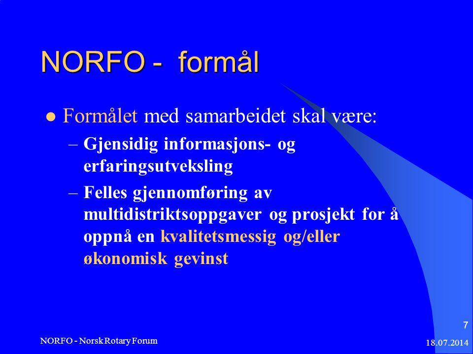 18.07.2014 NORFO - Norsk Rotary Forum 7 NORFO - formål Formålet med samarbeidet skal være: –Gjensidig informasjons- og erfaringsutveksling –Felles gjennomføring av multidistriktsoppgaver og prosjekt for å oppnå en kvalitetsmessig og/eller økonomisk gevinst
