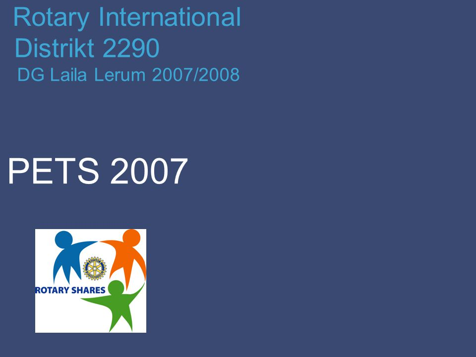 Rotary International Distrikt 2290 DG Laila Lerum 2007/2008 PETS 2007