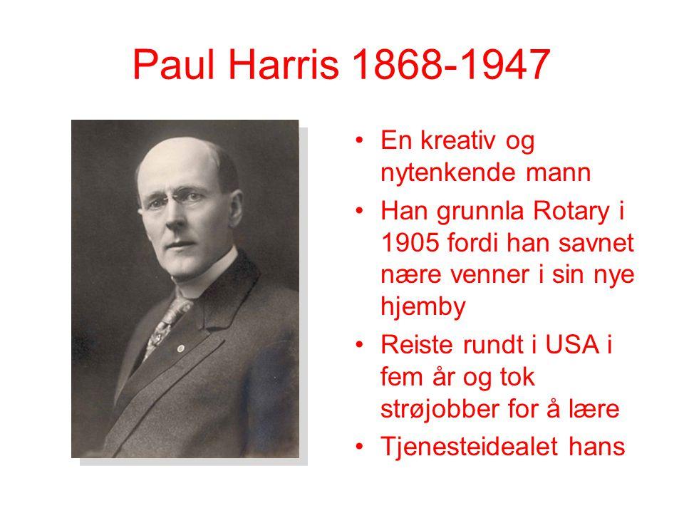 Paul Harris 1868-1947 En kreativ og nytenkende mann Han grunnla Rotary i 1905 fordi han savnet nære venner i sin nye hjemby Reiste rundt i USA i fem år og tok strøjobber for å lære Tjenesteidealet hans