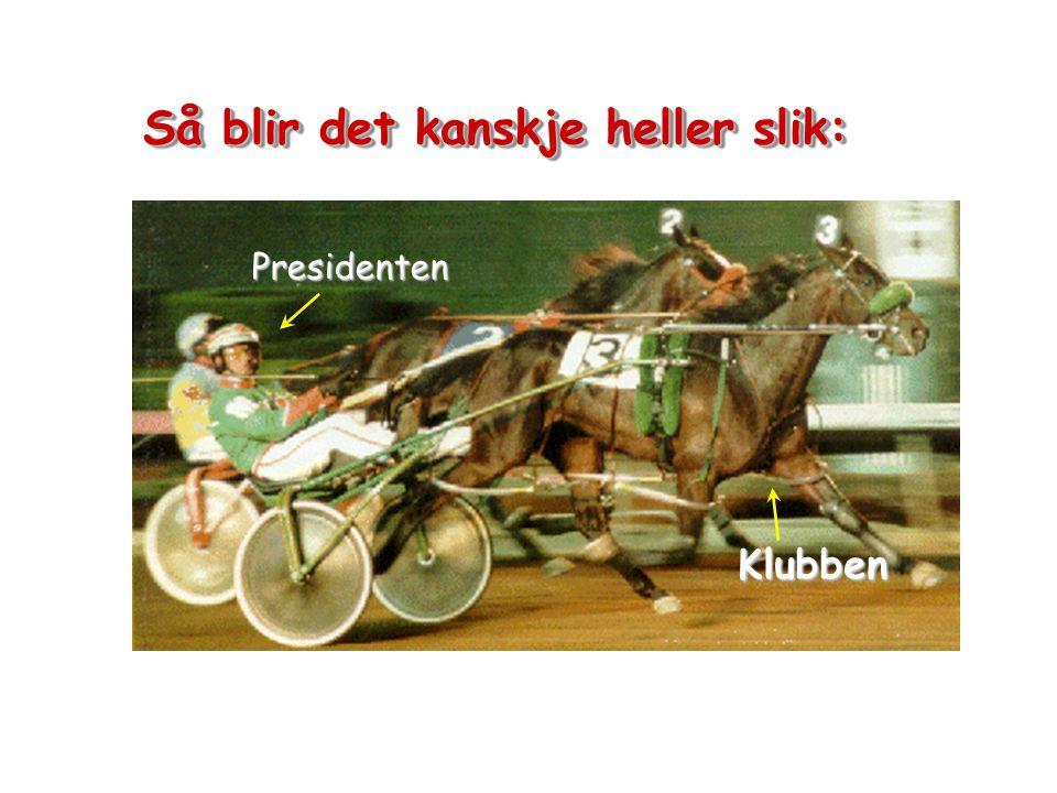 Klubben Presidenten Så blir det kanskje heller slik: