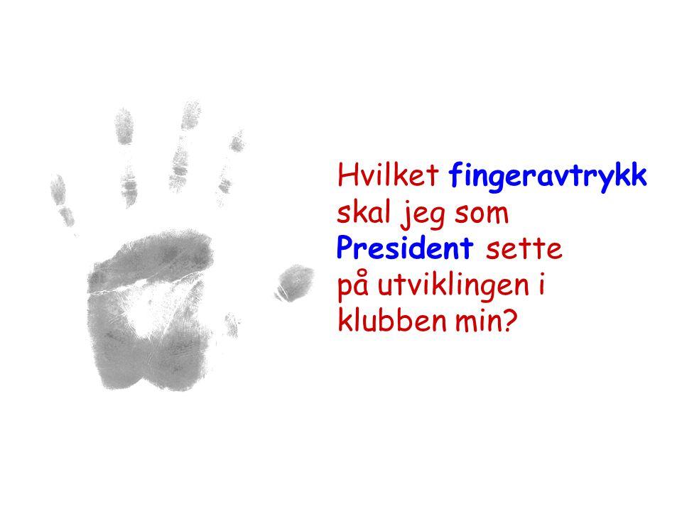 Hvilket fingeravtrykk skal jeg som President sette på utviklingen i klubben min