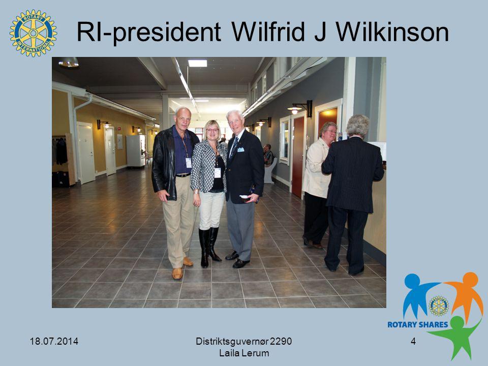 18.07.2014Distriktsguvernør 2290 Laila Lerum 4 RI-president Wilfrid J Wilkinson